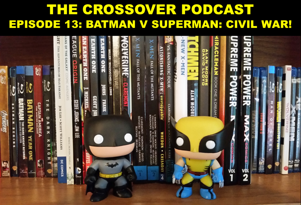 EPISODE 13: BATMAN V SUPERMAN: CIVIL WAR!