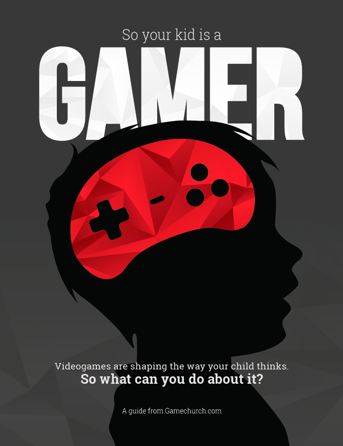 Source: http://gamechurch.com/so-your-kid-is-a-gamer/