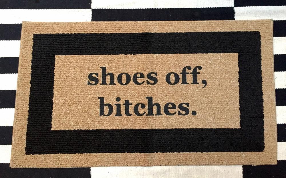 Top Shoes Off, Bitches® Hand Painted Door mat / Area Rug 20x34 — Be  EK33