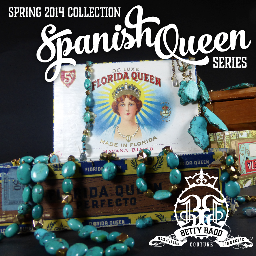 Betty Badd Spring 2014 Collection features unique turquoise stones creating our Spanish Queen Series
