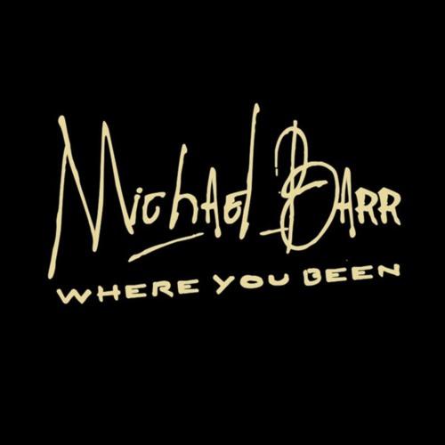 Michael Barr - Where You Been.jpg