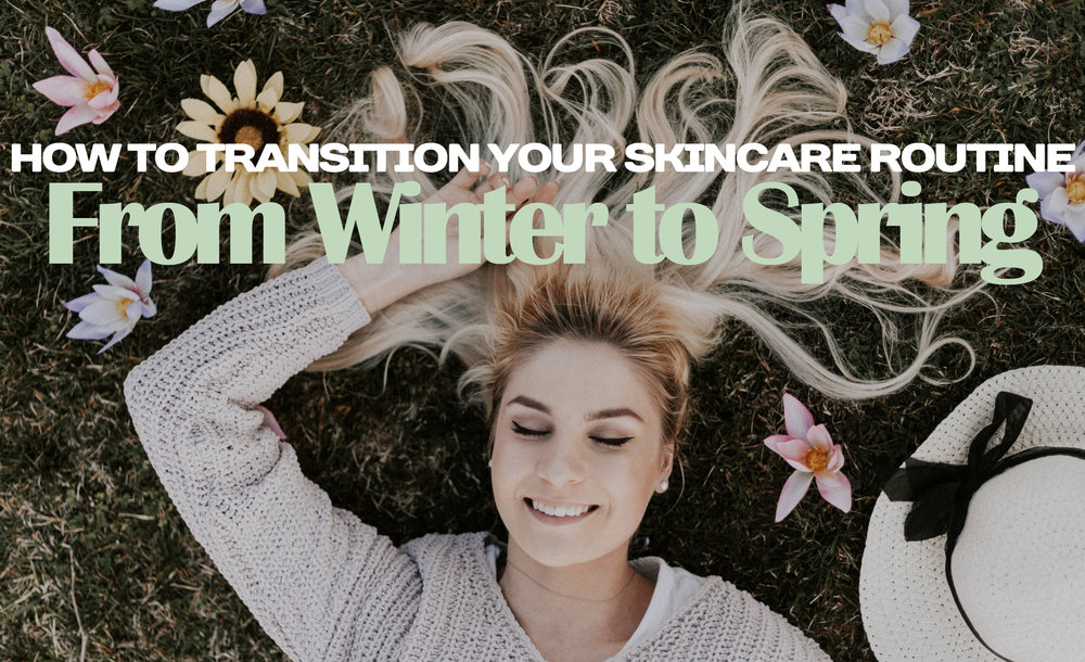 Blog 05.18 Winter to Spring Skincare.jpg