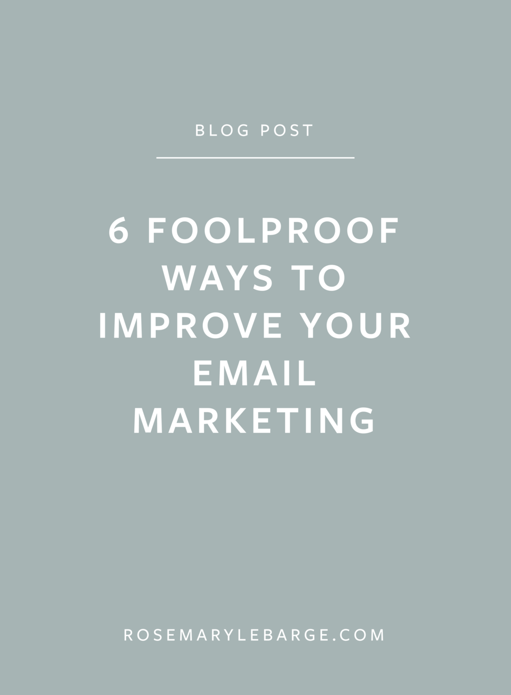 6 FoolProof Ways To Improve Your Email Marketing