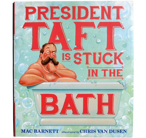President Taft Is Stuck In The Bath Mac Barnett