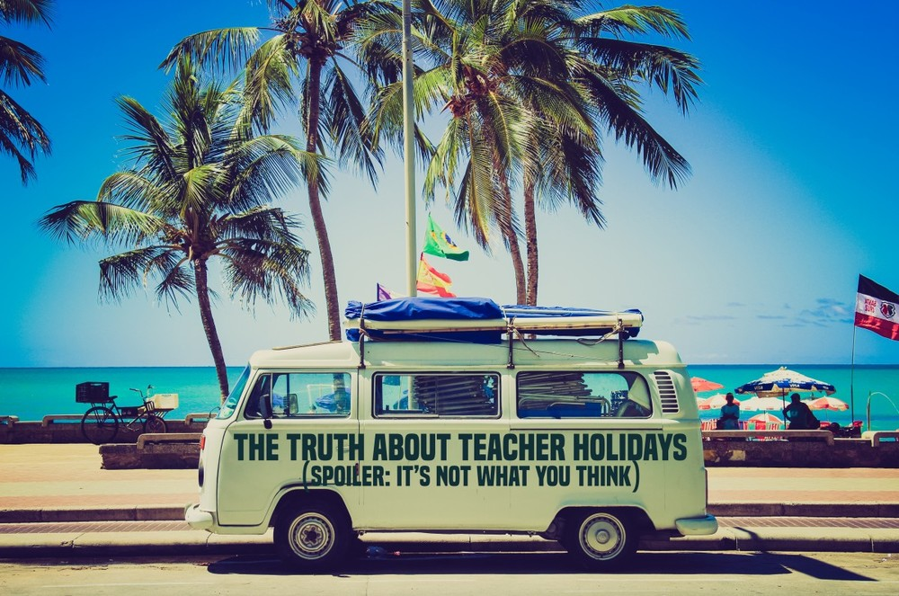 The Diary Of A Teachaholic Truth About Teacher Holidays
