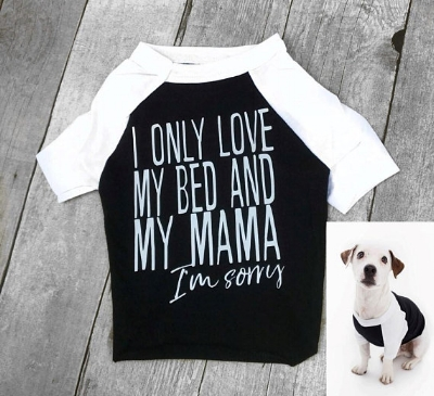 I only love my bed and my mama I'm sorry dog shirt  by The Trendy Tribe