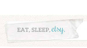 EAT, SLEEP, ETSY.