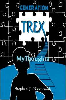 Here is Stephen Nawotiak's first book. Click on the cover of Trex My Thoughts to order the book.