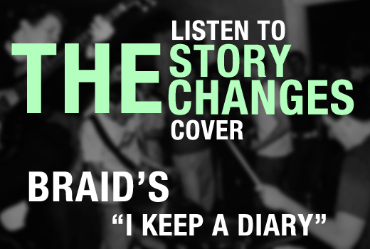 "THE STORY CHANGES  cover Braid's ""I Keep A Diary""  Listen Now!"