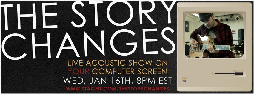 Mark from  The Story Changes  is playing a live acoustic show you can watch online RIGHT NOW.  8pm EST at   www.stageit.com/thestorychanges  . Old songs, new songs, and drinking a ton of coffee, tune in!
