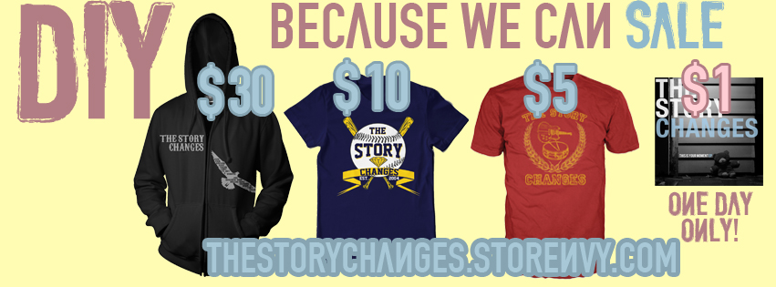 "THE STORY CHANGES are running a huge merch SALE to fuel funding for recording their upcoming full-length. Currently featuring a $1 download of their latest album, This Is Your Moment EP with a b-side of ""You Took A Gamble"", as well they have $5 clearance shirts, $10 new designs, and $30 hoodies.  Make sure you get a copy of the EP for $1, you'd be stupid not too. TSC webstore: thestorychanges.storenvy.com/"