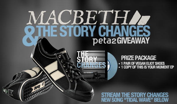 Head over to peta2's  Free Stuff Friday  and win a new copy of  The Story Changes '  This Is Your Moment EP  and a pair of  Macbeth Footwear 's famous  Eliot  vegan shoes.