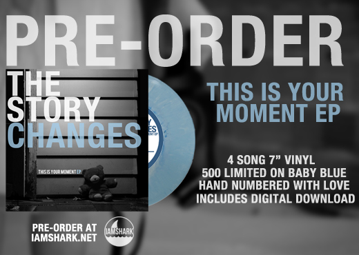 "Pre-orders for THE STORY CHANGES - This Is Your Moment EP  are now available. This pressing is limited to 500 on baby blue 7"", so make sure you pick one up HERE."