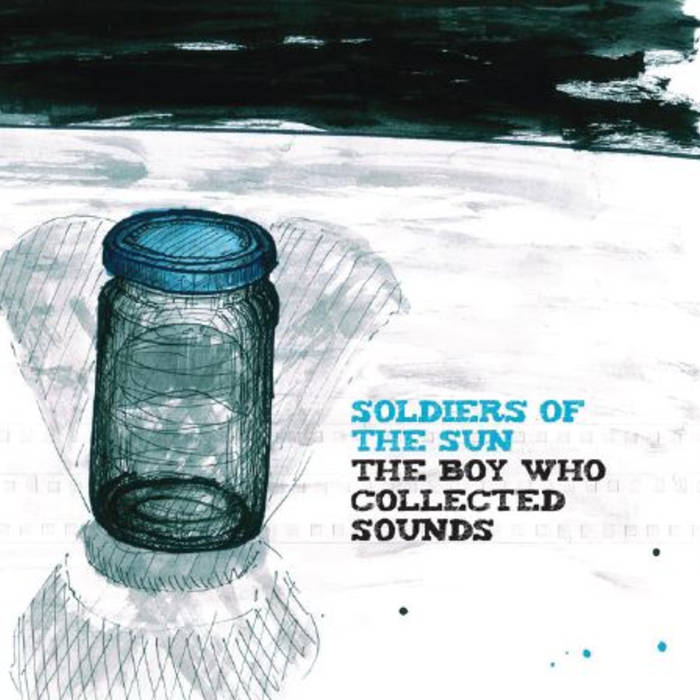 Soldiers of the Sun - The Boy Who Collected Sounds