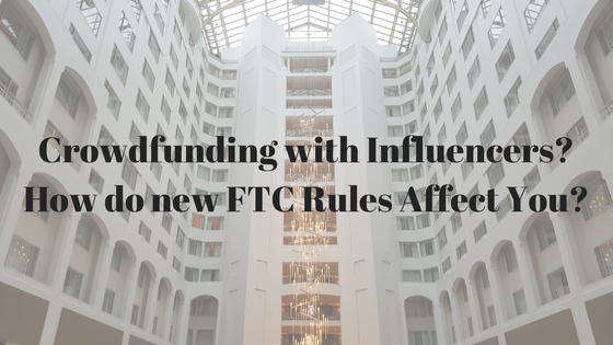 Crowdfunding with Influencers- How do new FTC Rules Affect You-.png