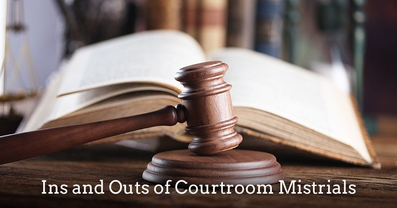 How mistrials work in the court system - fresno defense attorney