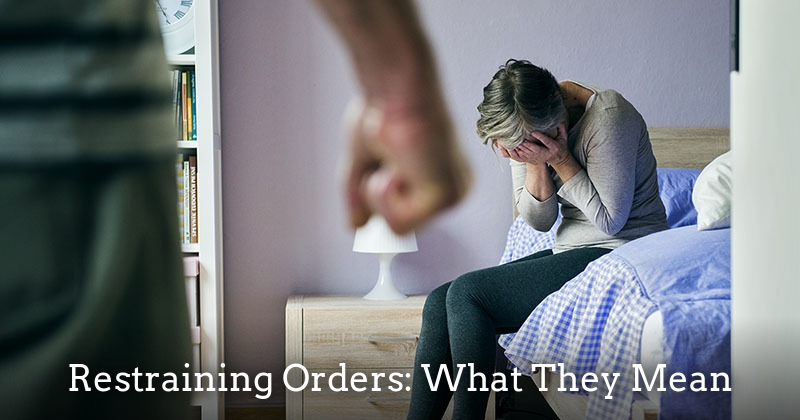 Restraining Orders: What are they and what do they mean?
