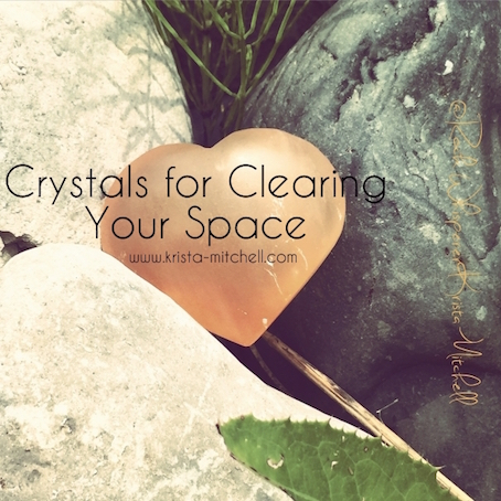 Crystals for Clearing Your Space. By Krista Mitchell