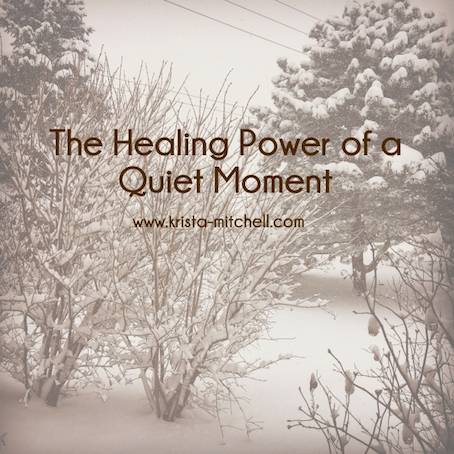 The Healing Power of a Quiet Moment, by Krista Mitchell. www.krista-mitchell.com