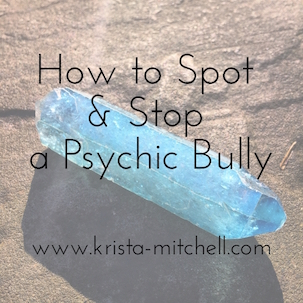 Every met a psychic bully? Learn how to spot one and six ways you can block them from affecting your energy.