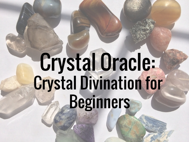 Crystal Oracle: Crystal Divination for Beginners