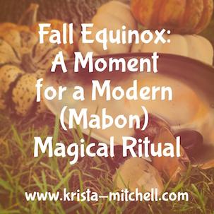 Fall Equinox: A Moment for a Modern (Mabon) Magical Ritual