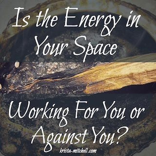 Is the Energy in Your Space Working For You? / krista-mitchell.com