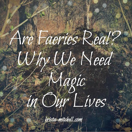 Are Faeries Real? / krista-mitchell.com