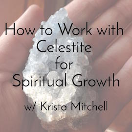 Celestite for Spiritual Growth / krista-mitchell.com