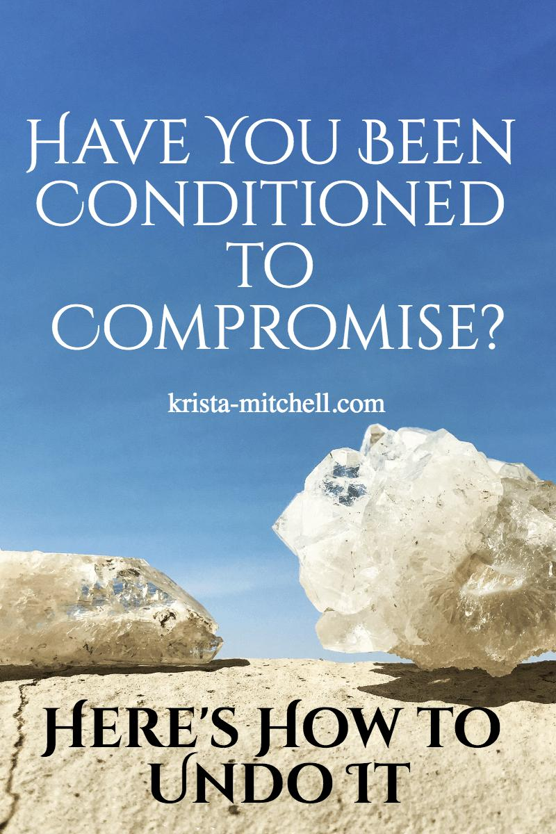 Conditioned to Compromise / krista-mitchell.com