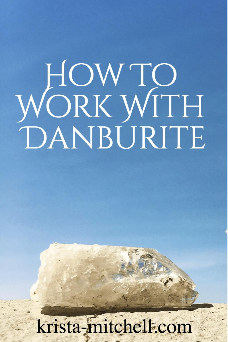 how to work with danburite / krista-mitchell.com