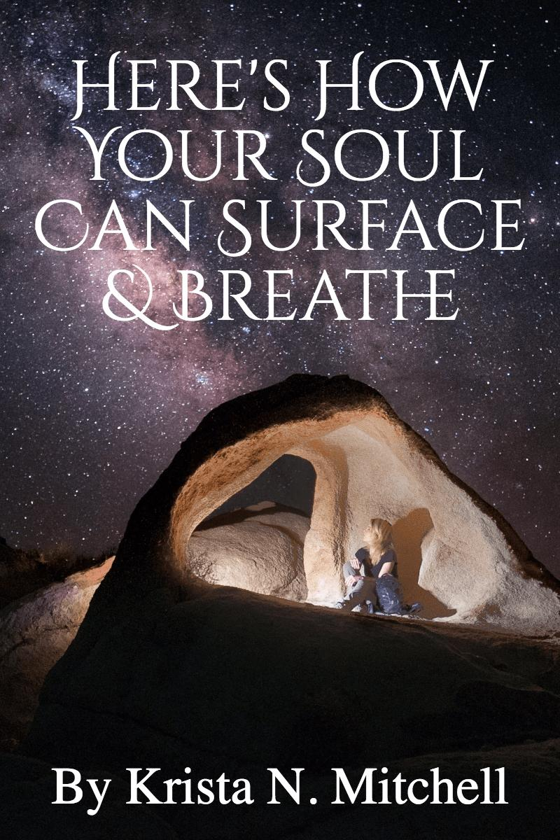 Here's how your soul can surface and breathe / krista-mitchell.com