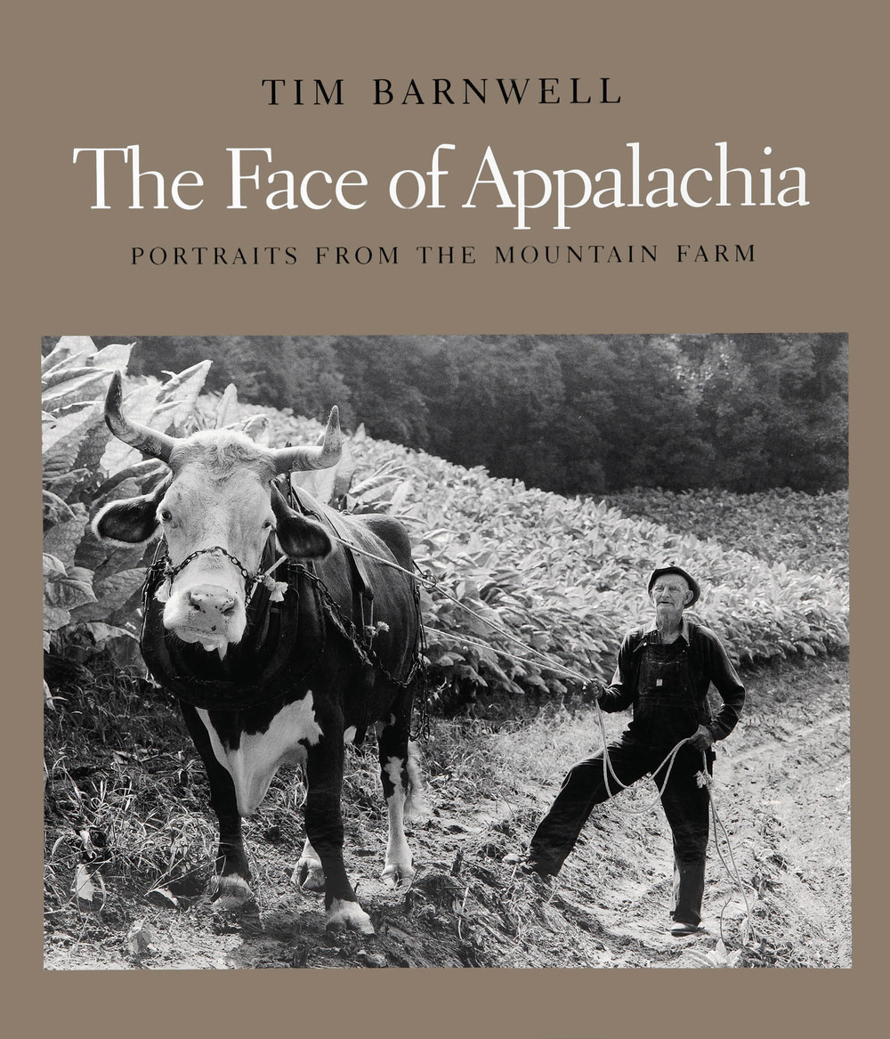 The Face of Appalachia Portraits from the Mountain Farm