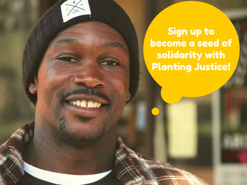 This work is only possible because of the people who generously support the work of Planting Justice by making monthly donations.    Donate 1 ($17.50) or 2 ($35) hours of parolee payroll each month to help another person get free.