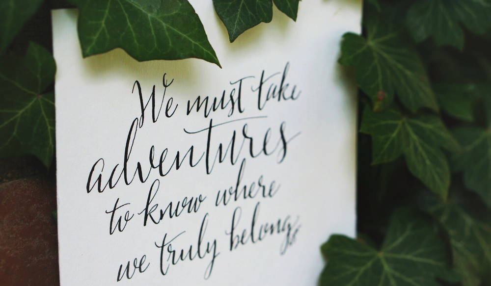 We must take adventures to know where we truly belong