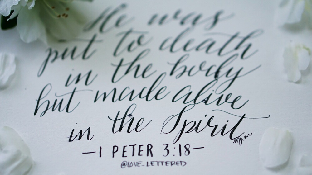 He was put to death in the body but made alive in the Spirit. —1 Peter 3:18