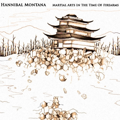 Hannibal Montana - Martial Arts in the Time of Firearms