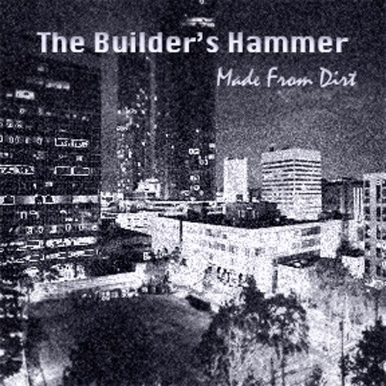 The Builder's Hammer - Made From Dirt