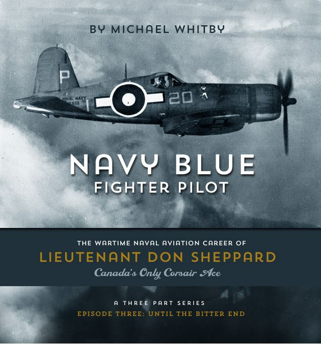 CLICK HERE for historian Michael Whitby's account of Canadian Corsair ace Lieutenant Don Sheppard's service aboard HMS Victorious off Sakishima Gunto.