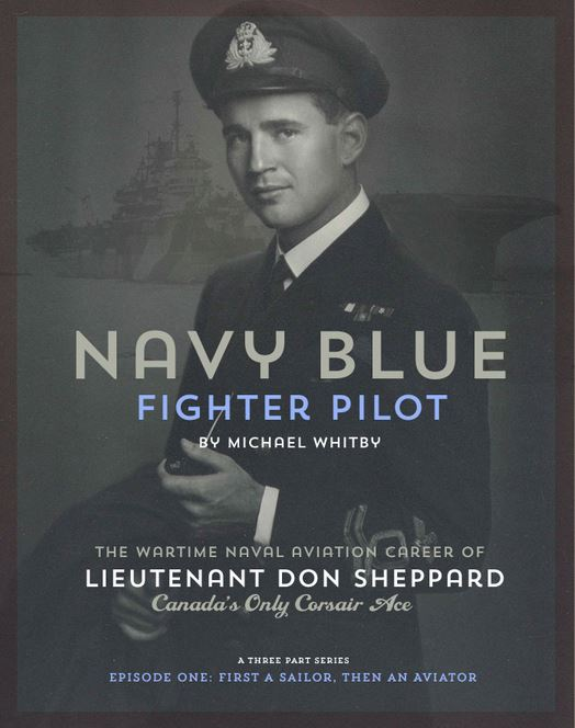 CLICK HERE to view an in-depth account of LT Don Sheppard, RCNVR, the FAA's only Corsair ace who flew from HMS Victorious between March 1944 and June 1945, by Michael Whitby, Senior Naval Historian, Canada's Directorate of History and Heritage-D'Histoire et Patrimoine.