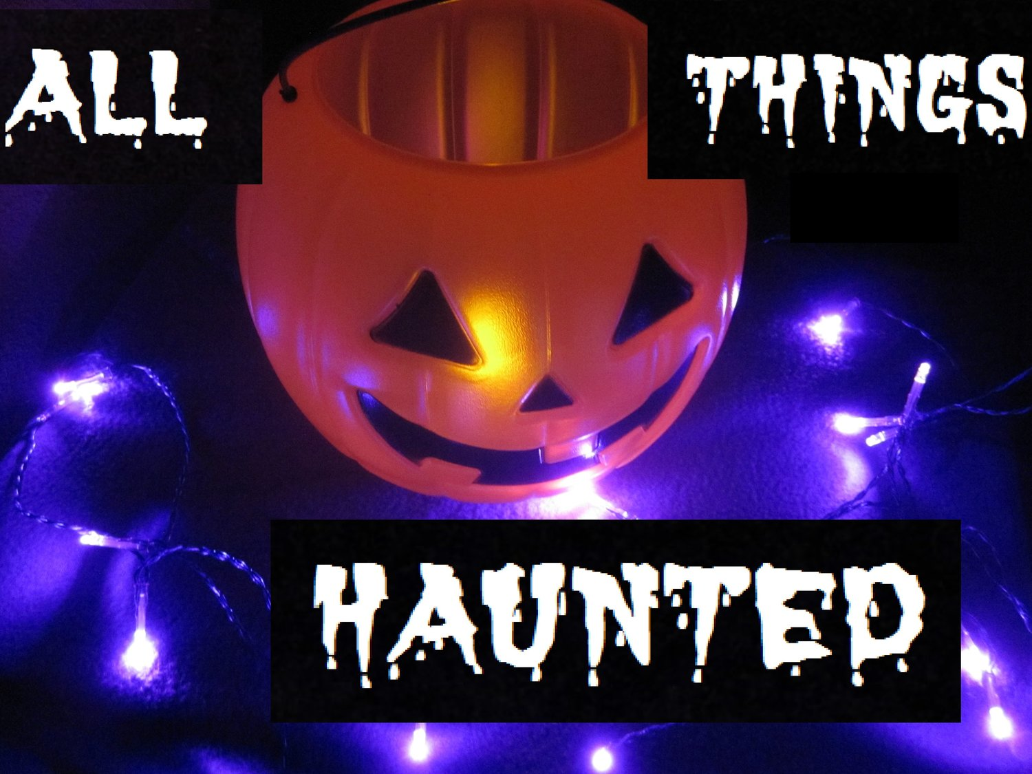 ALL THINGS HAUNTED