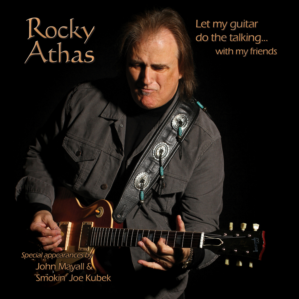2014  Rocky Athas, with John Mayall and Smokin' Joe Kubek  |   Let My Guitar Do The Talking... with My Friends