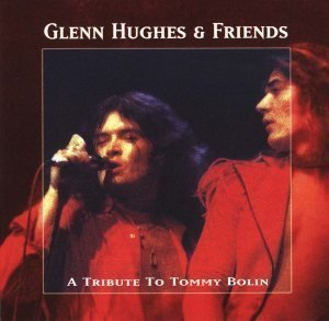 1997  Glenn Hughes & Friends  |   A Tribute to Tommy Bolin