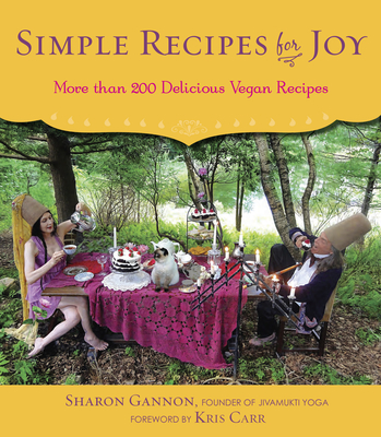 Simple Recipes for Joy cookbook by Sharon Gannon is ON SALE NOW!