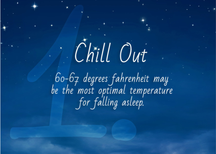 The body naturally slows down for sleep. You can help speed up the process by making your environment a little chilly. Read more  here