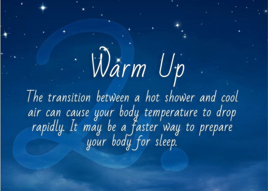 If you can't cool down your room, taking a hot shower or bath can be a great substitute option. Hot water is also great for relaxing tight muscles and releasing tension.