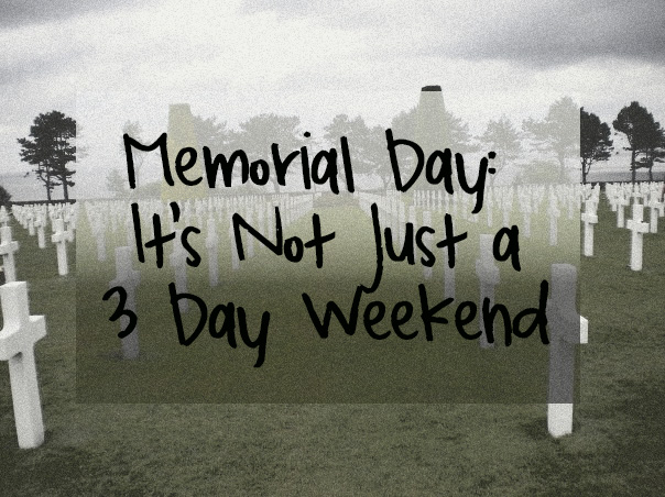Memorial Day: It's Not Just a 3 Day Weekend