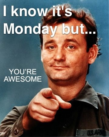 I know it's Monday, but you're awesome.