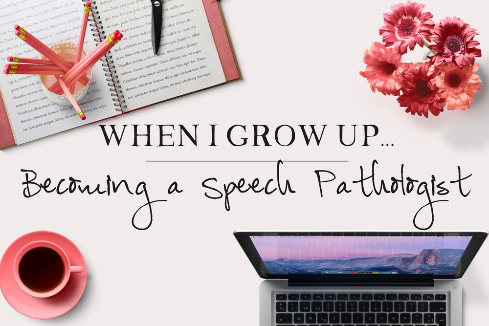 When I Grow Up...Becoming a Speech Pathologist