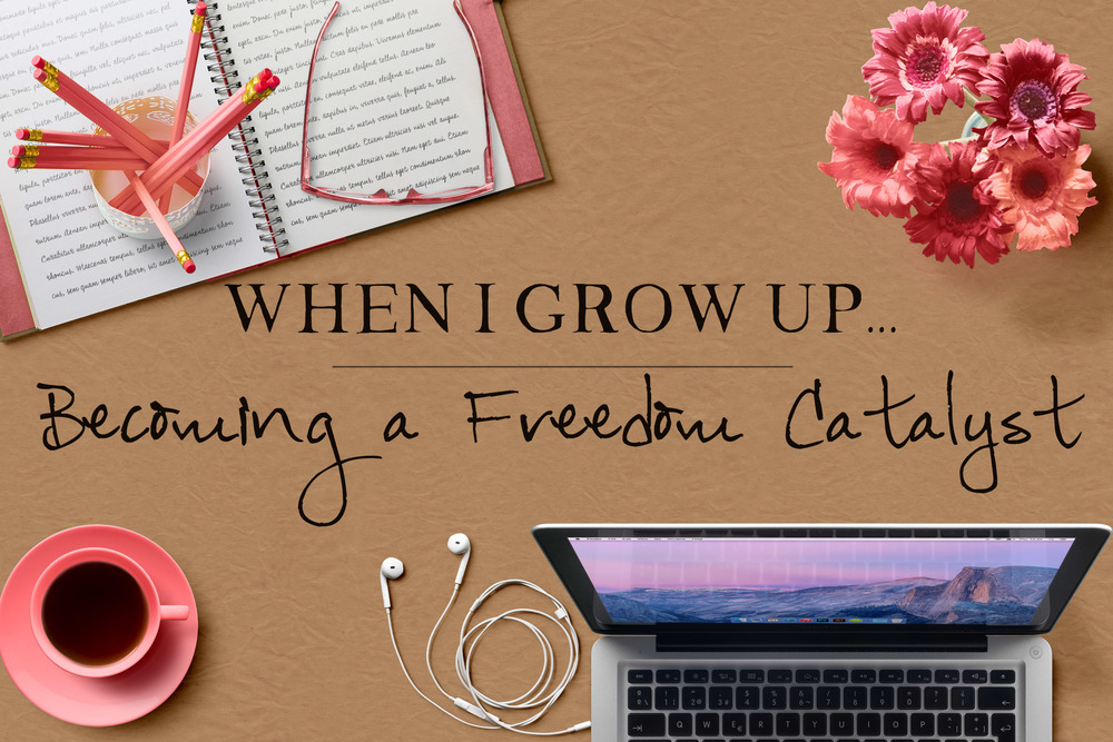 When I Grow Up: Becoming a Freedom Catalyst || MrsRobbinsSparkles.com